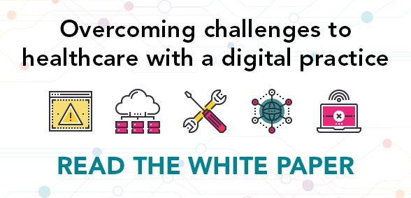 White Paper published today: Overcoming challenges to healthcare with a digital-first practice