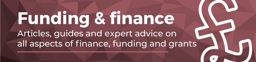 Finance and Funding. Articles, guides and expert advice on all aspects of finance, funding and grants.