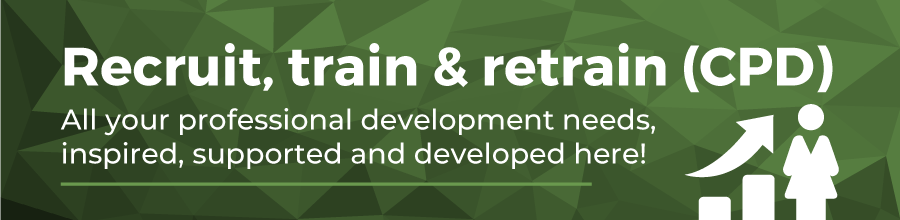 Recruit, train and retain (CPD). All your professional development needs, inspired, supported and developed here!